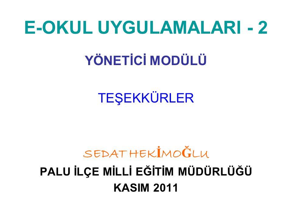 E-OKUL UYGULAMALARI - 2 YÖNETİCİ MODÜLÜ TEŞEKKÜRLER SEDAT HEK İ MO Ğ LU PALU İLÇE MİLLİ EĞİTİM MÜDÜRLÜĞÜ KASIM 2011