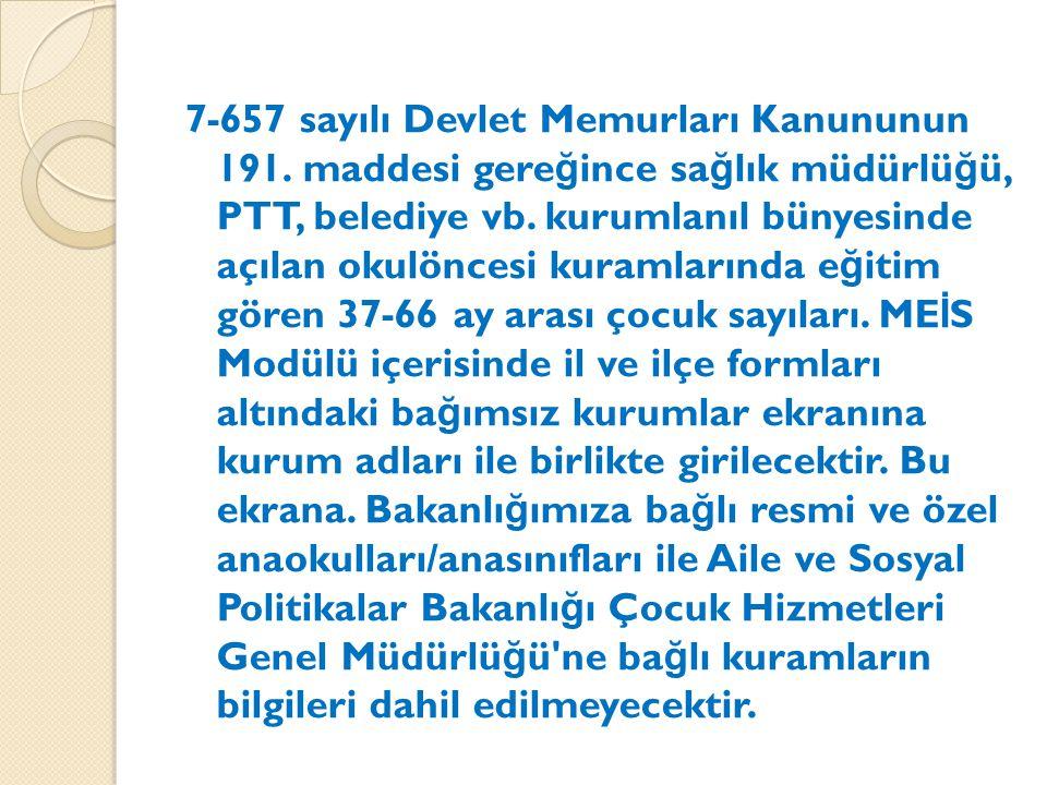 7-657 sayılı Devlet Memurları Kanununun 191. maddesi gere ğ ince sa ğ lık müdürlü ğ ü, PTT, belediye vb. kurumlanıl bünyesinde açılan okulöncesi kuram