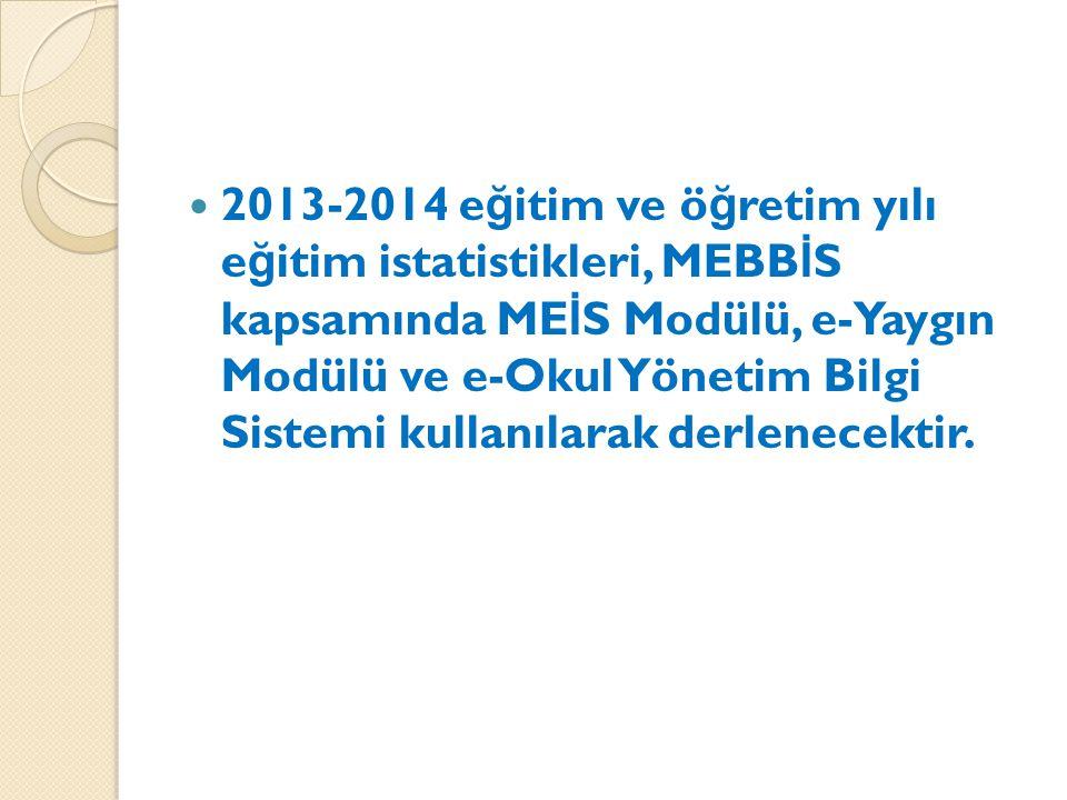 2013-2014 e ğ itim ve ö ğ retim yılı e ğ itim istatistikleri, MEBB İ S kapsamında ME İ S Modülü, e-Yaygın Modülü ve e-Okul Yönetim Bilgi Sistemi kulla
