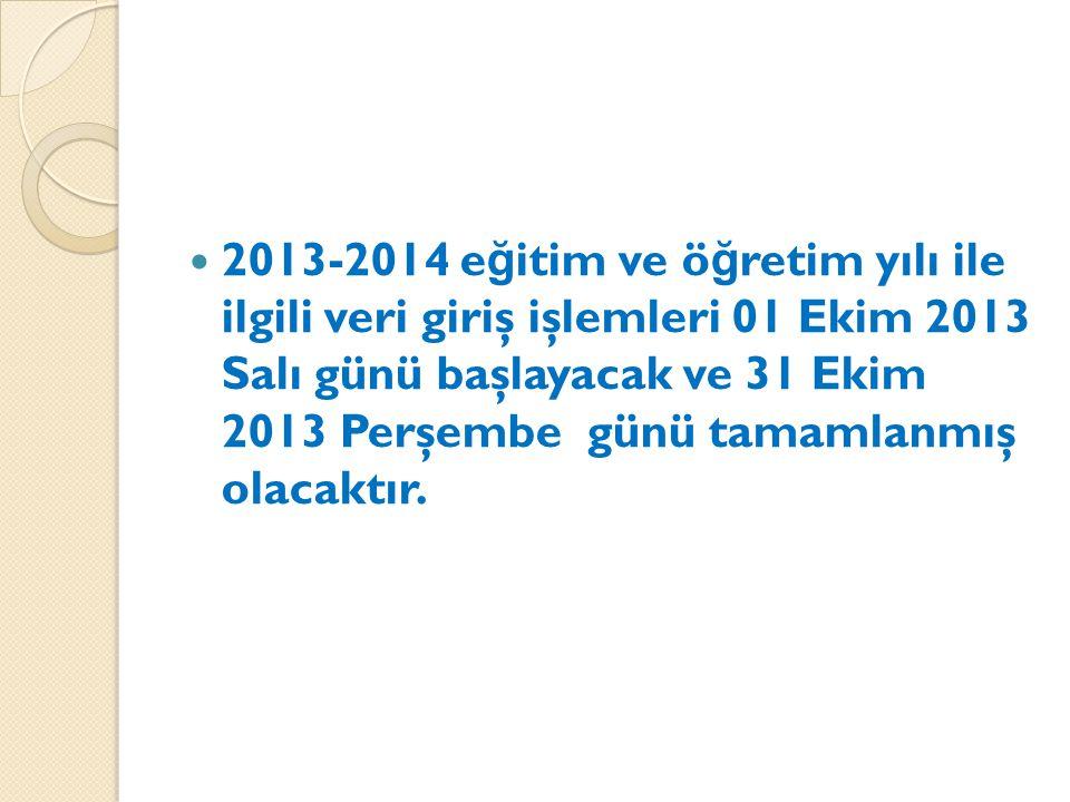 2013-2014 e ğ itim ve ö ğ retim yılı ile ilgili veri giriş işlemleri 01 Ekim 2013 Salı günü başlayacak ve 31 Ekim 2013 Perşembe günü tamamlanmış olaca