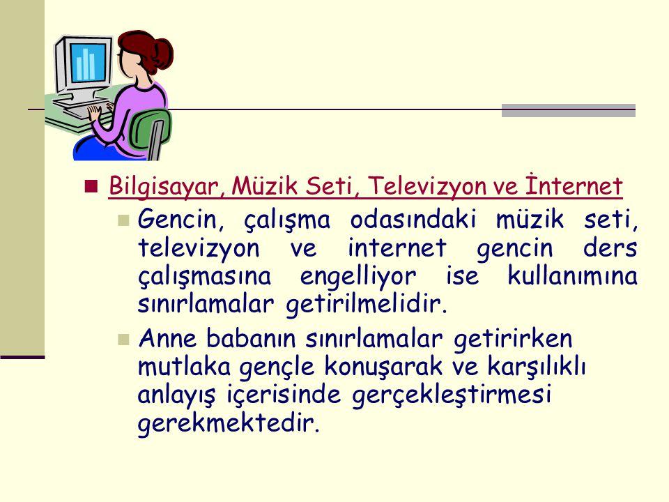 Bilgisayar, Müzik Seti, Televizyon ve İnternet Gencin, çalışma odasındaki müzik seti, televizyon ve internet gencin ders çalışmasına engelliyor ise kullanımına sınırlamalar getirilmelidir.
