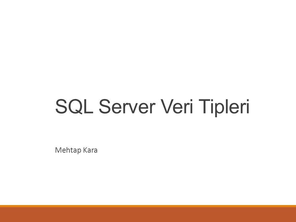 SQL Server Veri Tipleri Mehtap Kara