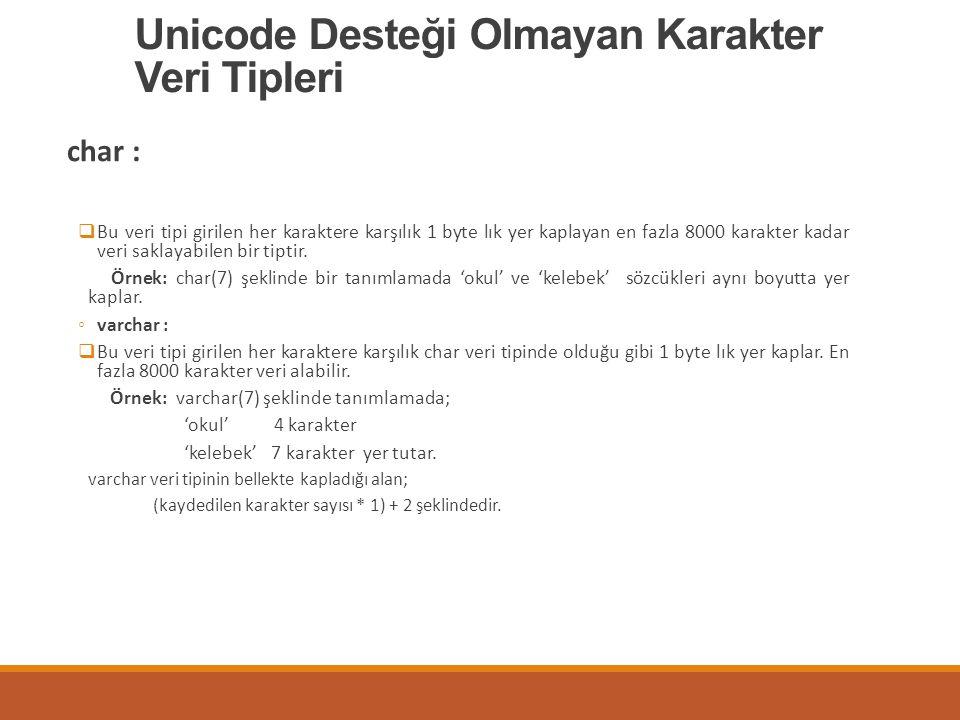Unicode Desteği Olmayan Karakter Veri Tipleri char :  Bu veri tipi girilen her karaktere karşılık 1 byte lık yer kaplayan en fazla 8000 karakter kada