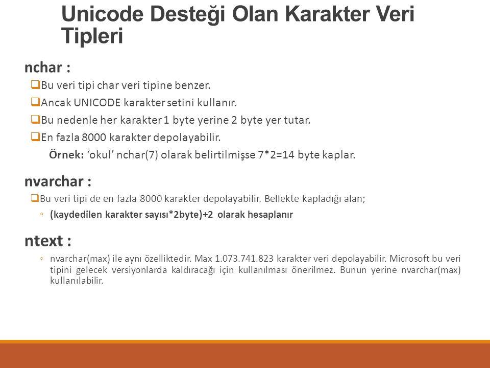 Unicode Desteği Olan Karakter Veri Tipleri nchar :  Bu veri tipi char veri tipine benzer.  Ancak UNICODE karakter setini kullanır.  Bu nedenle her