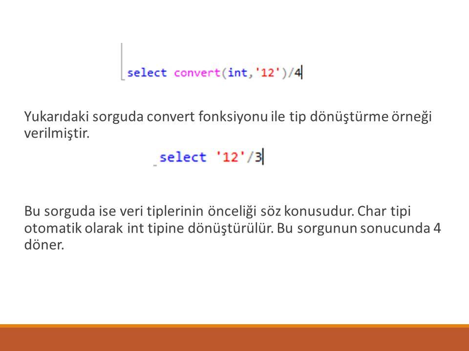 Yukarıdaki sorguda convert fonksiyonu ile tip dönüştürme örneği verilmiştir. Bu sorguda ise veri tiplerinin önceliği söz konusudur. Char tipi otomatik