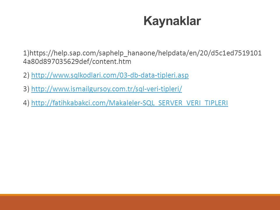 Kaynaklar 1)https://help.sap.com/saphelp_hanaone/helpdata/en/20/d5c1ed7519101 4a80d897035629def/content.htm 2) http://www.sqlkodlari.com/03-db-data-ti
