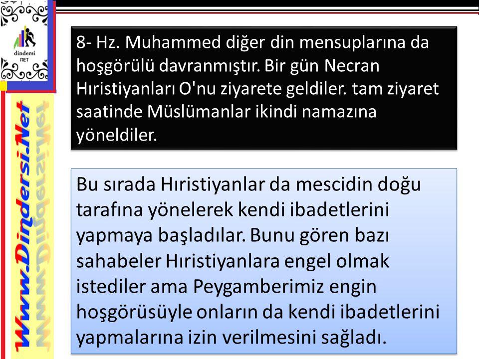 8- Hz.Muhammed diğer din mensuplarına da hoşgörülü davranmıştır.