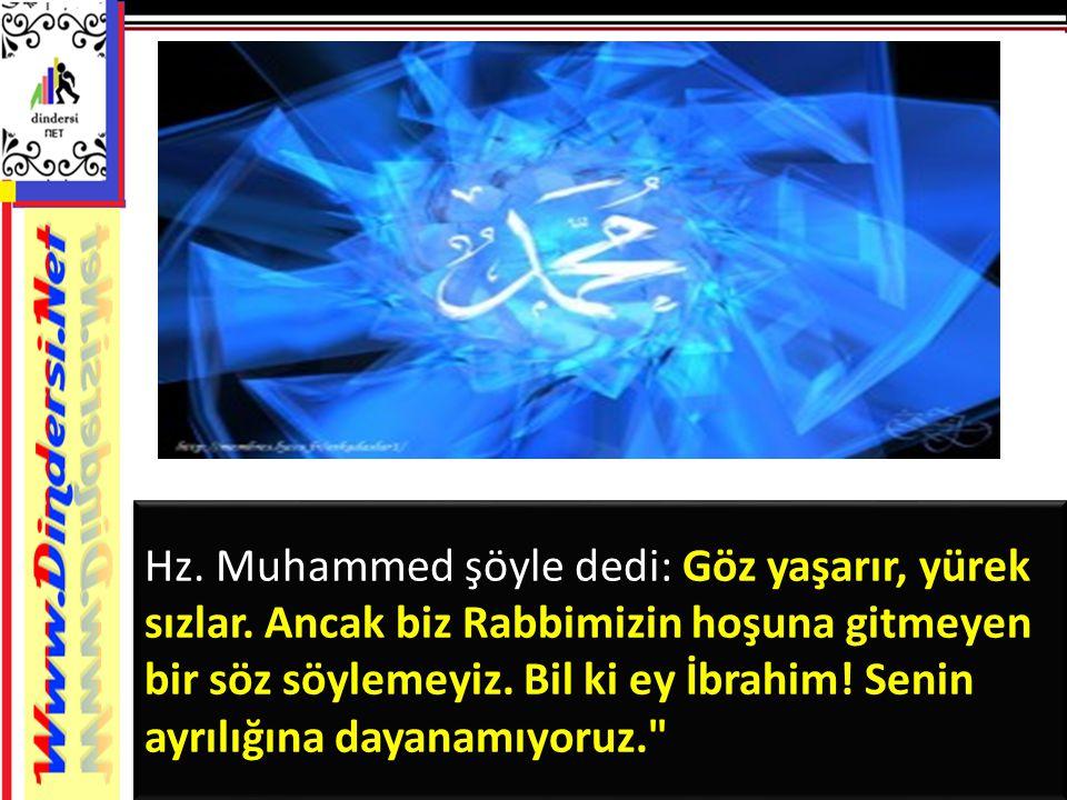 Hz.Muhammed şöyle dedi: Göz yaşarır, yürek sızlar.