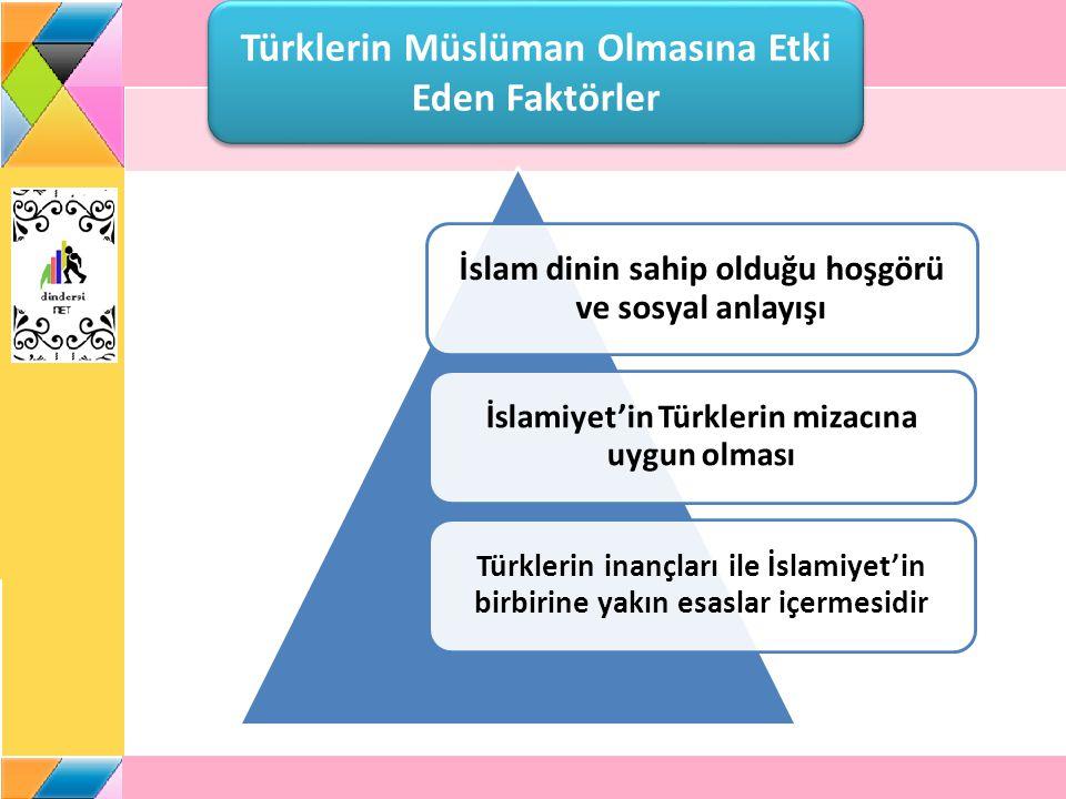 Türklerin Müslüman Olmasına Etki Eden Faktörler İslam dinin sahip olduğu hoşgörü ve sosyal anlayışı İslamiyet'in Türklerin mizacına uygun olması Türkl