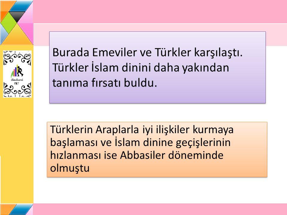 Burada Emeviler ve Türkler karşılaştı. Türkler İslam dinini daha yakından tanıma fırsatı buldu. Türklerin Araplarla iyi ilişkiler kurmaya başlaması ve
