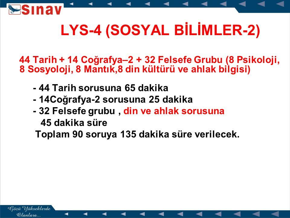 LYS-3 (TÜRK DİLİ VE EDEB. – COĞRAFYA-1) 56 Türk Dili ve Edebiyat + 24 Coğrafya-1 - 56 Edebiyat sorusuna 85 dakika - 24 Coğrafya–1 sorusuna 35 dakika T