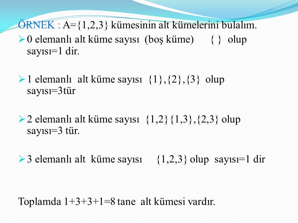 ÖRNEK : A={1,2,3} kümesinin alt kümelerini bulalım.  0 elemanlı alt küme sayısı (boş küme) { } olup sayısı=1 dir.  1 elemanlı alt küme sayısı {1},{2