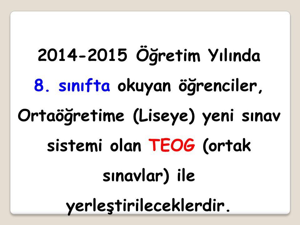 2014-2015 Öğretim Yılında 8. sınıfta okuyan öğrenciler, Ortaöğretime (Liseye) yeni sınav sistemi olan TEOG (ortak sınavlar) ile yerleştirileceklerdir.