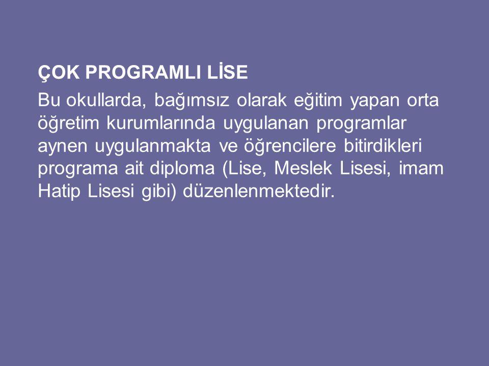 ÇOK PROGRAMLI LİSE Bu okullarda, bağımsız olarak eğitim yapan orta öğretim kurumlarında uygulanan programlar aynen uygulanmakta ve öğrencilere bitirdi