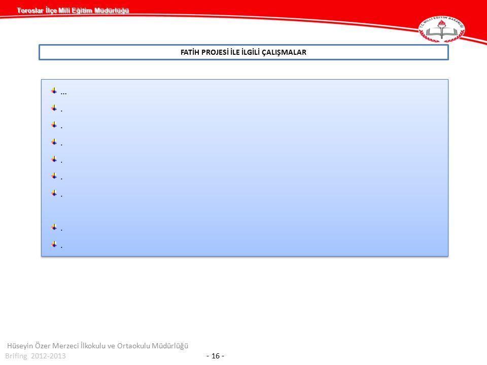 Toroslar İlçe Mili Eğitim Müdürlüğü FATİH PROJESİ İLE İLGİLİ ÇALIŞMALAR Hüseyin Özer Merzeci İlkokulu ve Ortaokulu Müdürlüğü Brifing 2012-2013 - 16 -