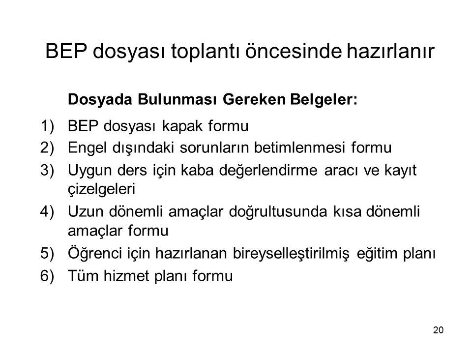 BEP dosyası toplantı öncesinde hazırlanır Dosyada Bulunması Gereken Belgeler: 1)BEP dosyası kapak formu 2)Engel dışındaki sorunların betimlenmesi form