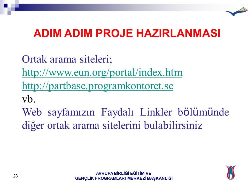 AVRUPA BİRLİĞİ EĞİTİM VE GENÇLİK PROGRAMLARI MERKEZİ BAŞKANLIĞI 28 Ortak arama siteleri; http://www.eun.org/portal/index.htm http://partbase.programkontoret.se vb.