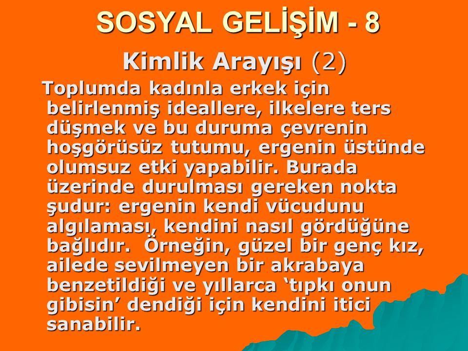SOSYAL GELİŞİM - 8 Kimlik Arayışı (2) Toplumda kadınla erkek için belirlenmiş ideallere, ilkelere ters düşmek ve bu duruma çevrenin hoşgörüsüz tutumu,