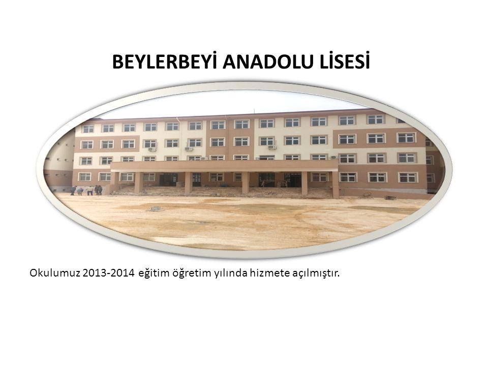 BEYLERBEYİ ANADOLU LİSESİ Okulumuz 2013-2014 eğitim öğretim yılında hizmete açılmıştır.