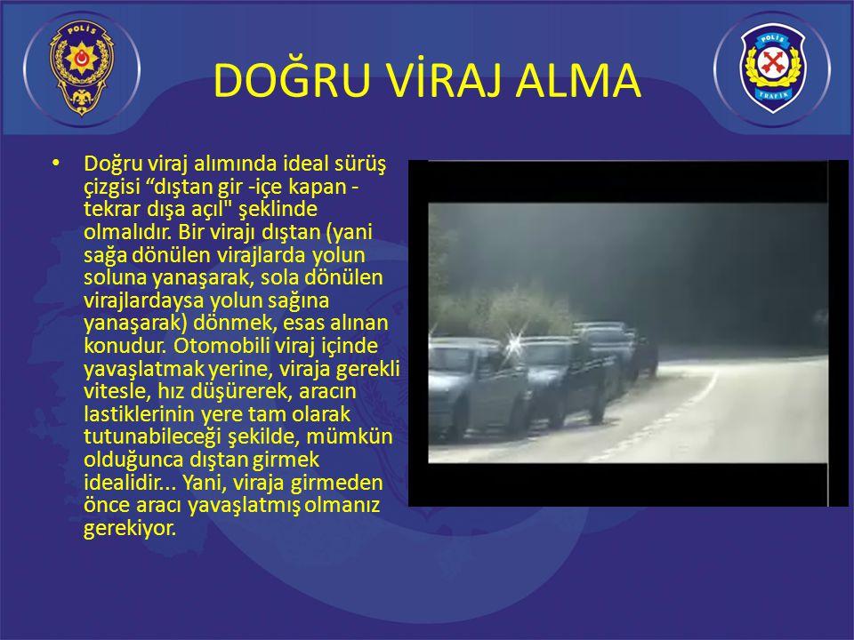DOĞRU VİRAJ ALMA Fren, ancak viraja giriş noktasından önce, otomobili yavaşlatma amacıyla kullanılır.