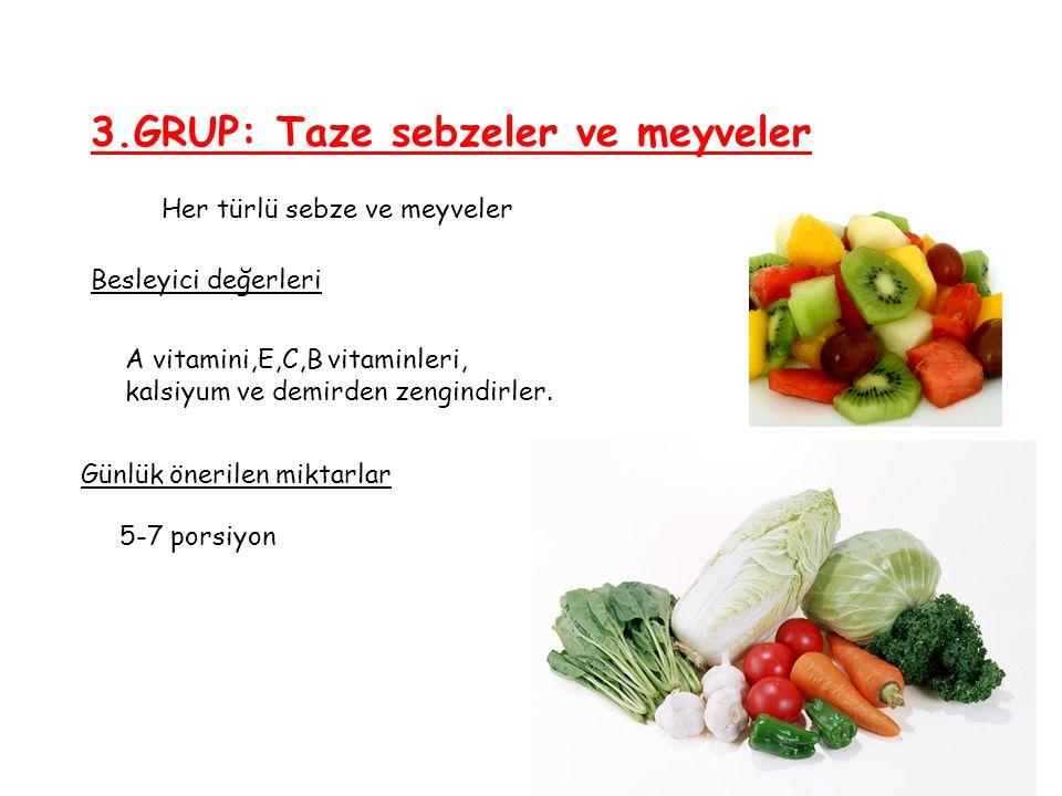 3.GRUP: Taze sebzeler ve meyveler Besleyici değerleri Günlük önerilen miktarlar Her türlü sebze ve meyveler A vitamini,E,C,B vitaminleri, kalsiyum ve