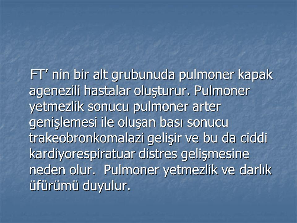FT' nin bir alt grubunuda pulmoner kapak agenezili hastalar oluşturur. Pulmoner yetmezlik sonucu pulmoner arter genişlemesi ile oluşan bası sonucu tra