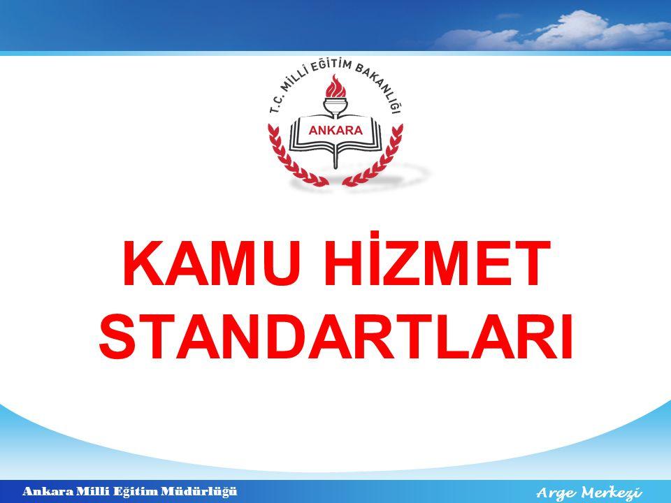 Ankara Milli E ğ itim Müdürlü ğ ü Arge Merkezi KAMU HİZMET STANDARTLARI