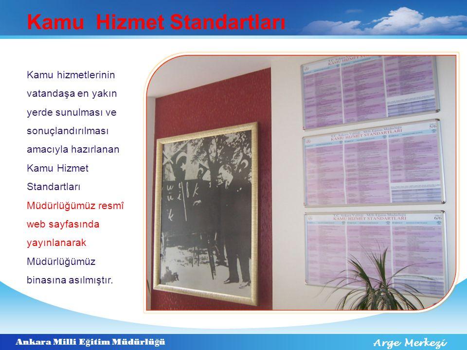 Ankara Milli E ğ itim Müdürlü ğ ü Arge Merkezi Kamu Hizmet Standartları Kamu hizmetlerinin vatandaşa en yakın yerde sunulması ve sonuçlandırılması ama