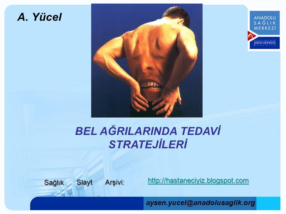 A. Yücel BEL AĞRILARINDA TEDAVİ STRATEJİLERİ aysen.yucel@anadolusaglik.org Sağlık Slayt Arşivi: http://hastaneciyiz.blogspot.com