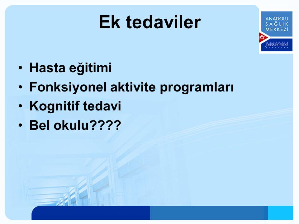 Ek tedaviler Hasta eğitimi Fonksiyonel aktivite programları Kognitif tedavi Bel okulu????