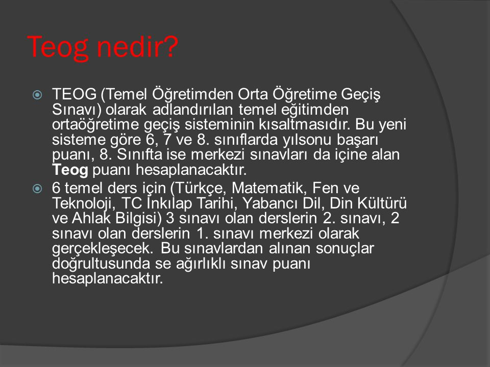 Teog nedir?  TEOG (Temel Öğretimden Orta Öğretime Geçiş Sınavı) olarak adlandırılan temel eğitimden ortaöğretime geçiş sisteminin kısaltmasıdır. Bu y