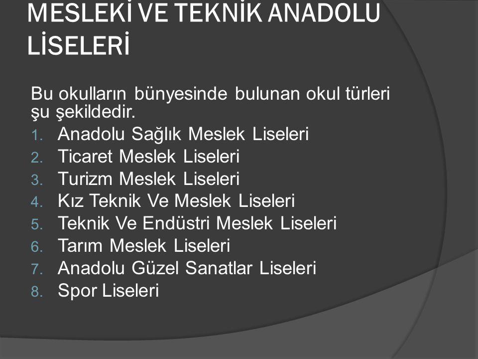 MESLEKİ VE TEKNİK ANADOLU LİSELERİ Bu okulların bünyesinde bulunan okul türleri şu şekildedir. 1. Anadolu Sağlık Meslek Liseleri 2. Ticaret Meslek Lis