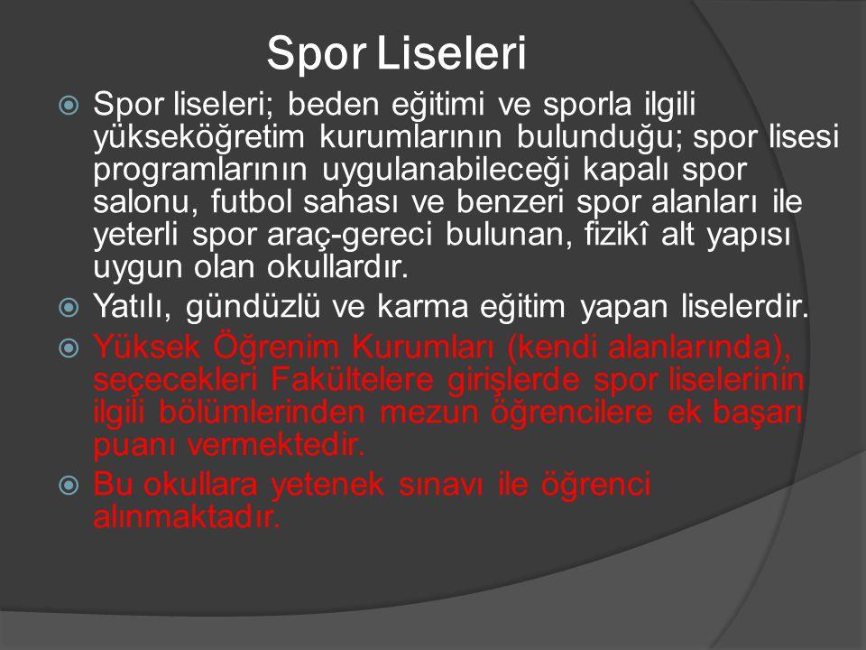 Spor Liseleri  Spor liseleri; beden eğitimi ve sporla ilgili yükseköğretim kurumlarının bulunduğu; spor lisesi programlarının uygulanabileceği kapalı