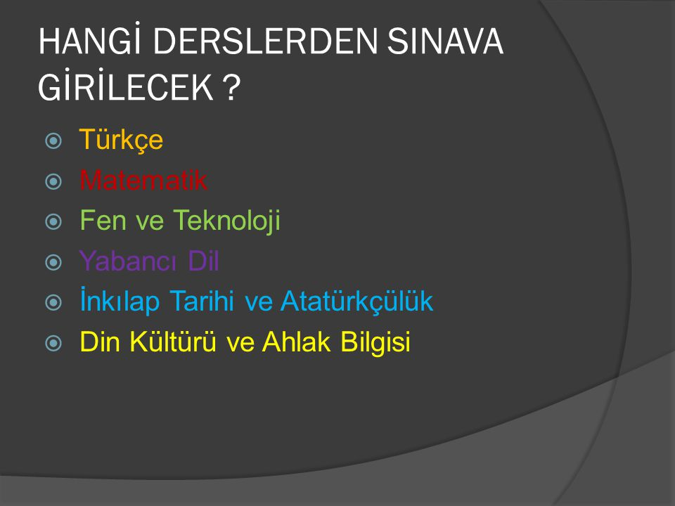 HANGİ DERSLERDEN SINAVA GİRİLECEK ?  Türkçe  Matematik  Fen ve Teknoloji  Yabancı Dil  İnkılap Tarihi ve Atatürkçülük  Din Kültürü ve Ahlak Bilg