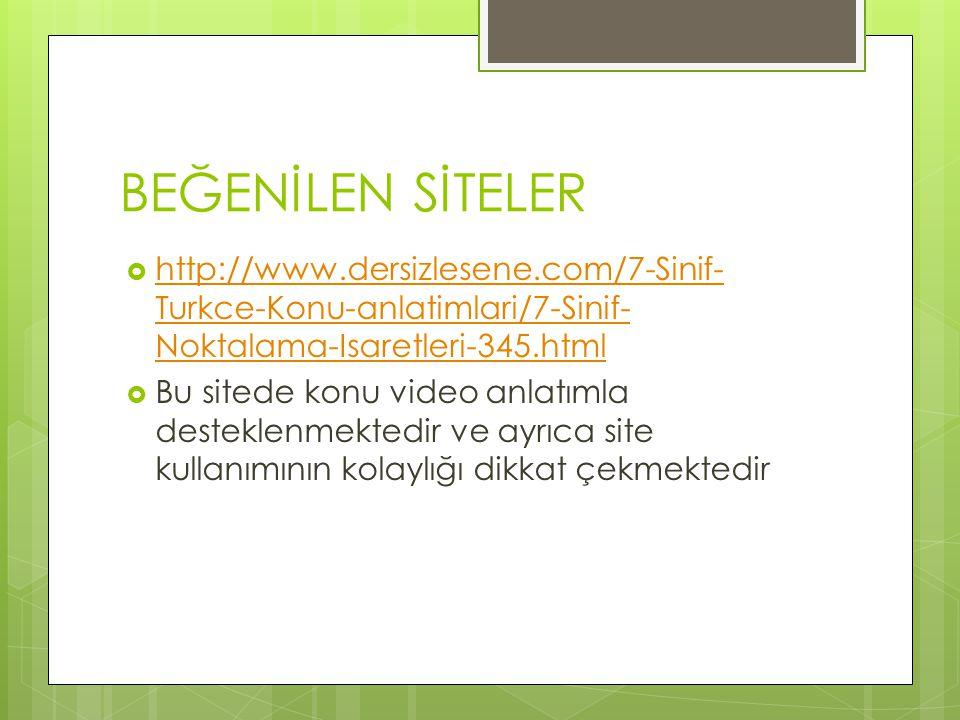 BEĞENİLEN SİTELER  http://www.dersizlesene.com/7-Sinif- Turkce-Konu-anlatimlari/7-Sinif- Noktalama-Isaretleri-345.html http://www.dersizlesene.com/7-
