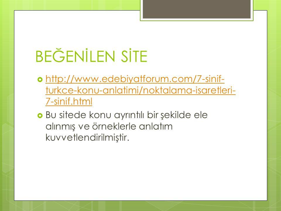 BEĞENİLEN SİTE  http://www.edebiyatforum.com/7-sinif- turkce-konu-anlatimi/noktalama-isaretleri- 7-sinif.html http://www.edebiyatforum.com/7-sinif- t