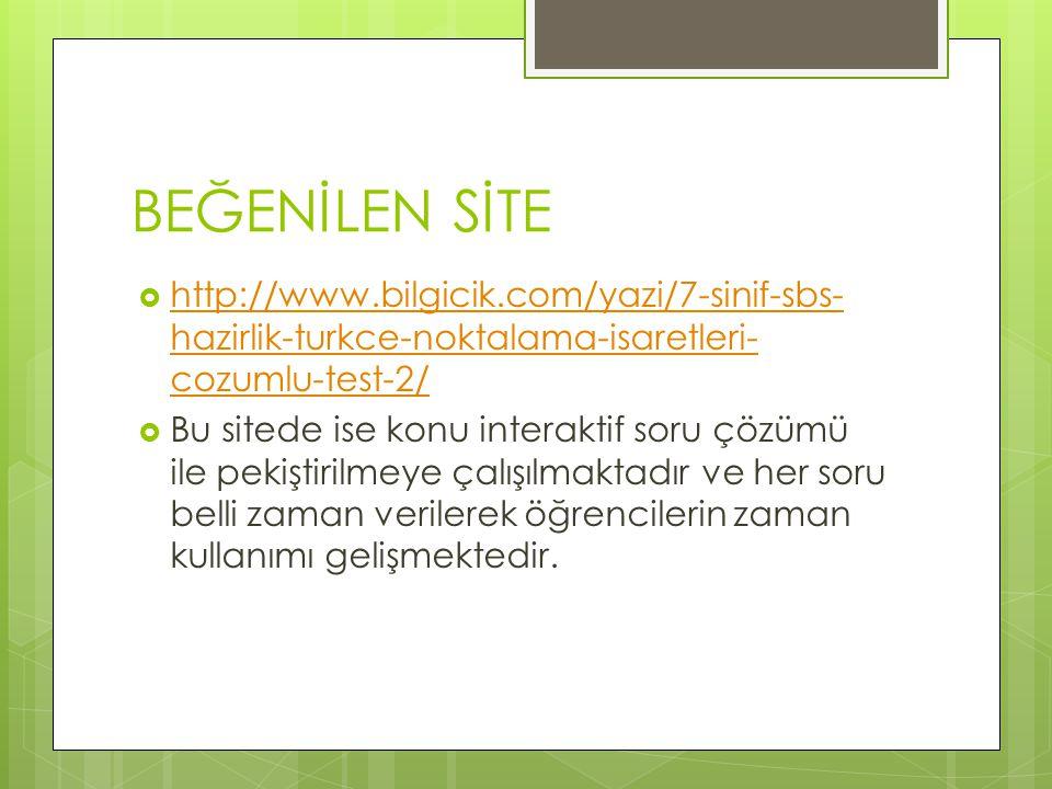BEĞENİLEN SİTE  http://www.bilgicik.com/yazi/7-sinif-sbs- hazirlik-turkce-noktalama-isaretleri- cozumlu-test-2/ http://www.bilgicik.com/yazi/7-sinif-sbs- hazirlik-turkce-noktalama-isaretleri- cozumlu-test-2/  Bu sitede ise konu interaktif soru çözümü ile pekiştirilmeye çalışılmaktadır ve her soru belli zaman verilerek öğrencilerin zaman kullanımı gelişmektedir.