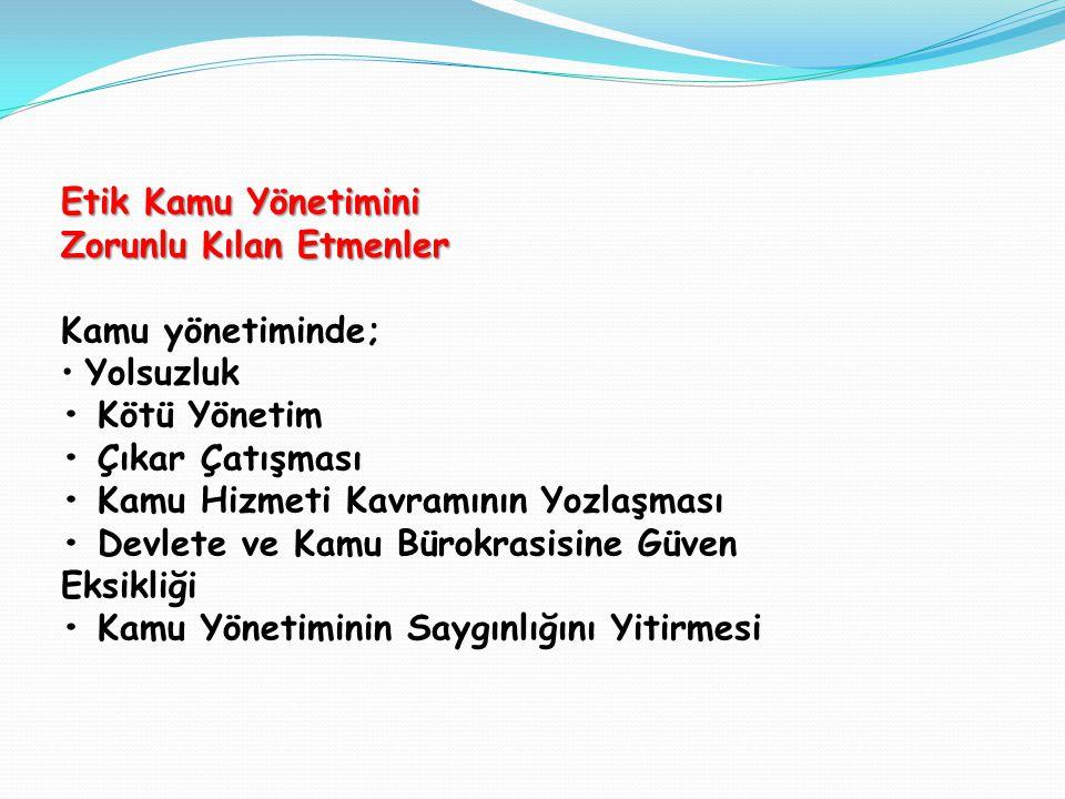 Türk Kamu Yönetiminde Etik Yasal Altyapı Anayasa'nın 10'uncu, 129'uncu ve 137'nci maddesi 5176 Sayılı Kamu Görevlileri Etik Kurulu Kurulması Hakkında Kanun Kamu Görevlileri Etik Davranış İlkeleri ile Başvuru Usul ve Esasları Hakkında Yönetmelik 657 Sayılı Devlet Memurları Kanunu 5237 Sayılı Türk Ceza Kanunu 2531 Sayılı Kamu Görevlerinden Ayrılanların Yapamayacakları İşlere Dair Kanun 3628 Sayılı Mal Bildiriminde Bulunulması, Rüşvet ve Yolsuzluklarla Mücadele Kanunu 4982 Sayılı Bilgi Edinme Hakkı Kanunu Bağımsız İdari Otoritelerle İlgili Yasal Düzenlemeler 832 Sayılı Sayıştay Kanunu 2443 Sayılı Devlet Denetleme Kurulu Kurulması Hakkında Kanun 5018 sayılı Kamu Mali Yönetim ve Kontrol Kanunu 21.07.2009 Tarihli Kamu Hizmetlerinin Sunumunda Uyulacak Usul ve Esaslara İlişkin Yönetmelik
