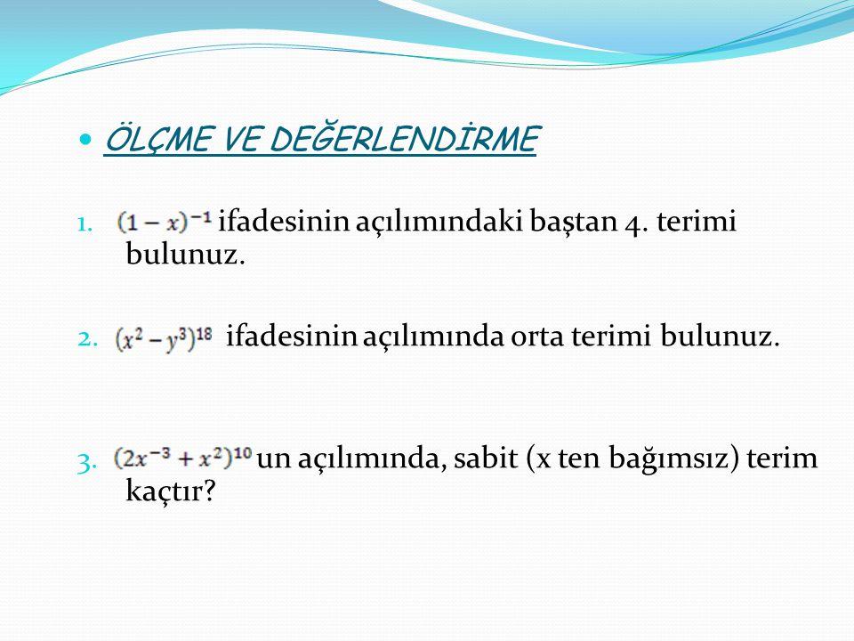 ÖLÇME VE DEĞERLENDİRME ÖLÇME VE DEĞERLENDİRME 1. ifadesinin açılımındaki baştan 4. terimi bulunuz. 2. ifadesinin açılımında orta terimi bulunuz. 3. un