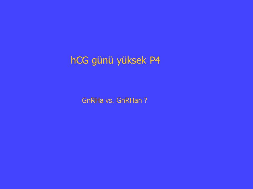 hCG günü yüksek P4 GnRHa vs. GnRHan ?
