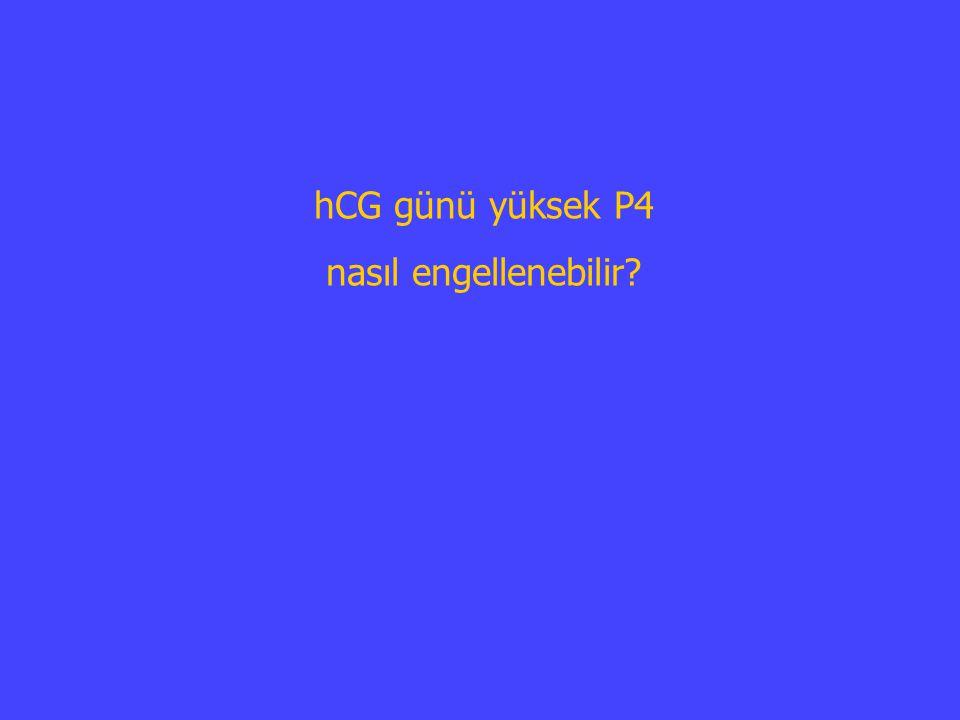hCG günü yüksek P4 nasıl engellenebilir?