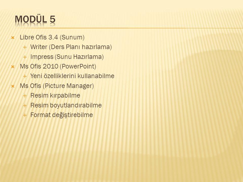  Libre Ofis 3.4 (Sunum)  Writer (Ders Planı hazırlama)  Impress (Sunu Hazırlama)  Ms Ofis 2010 (PowerPoint)  Yeni özelliklerini kullanabilme  Ms