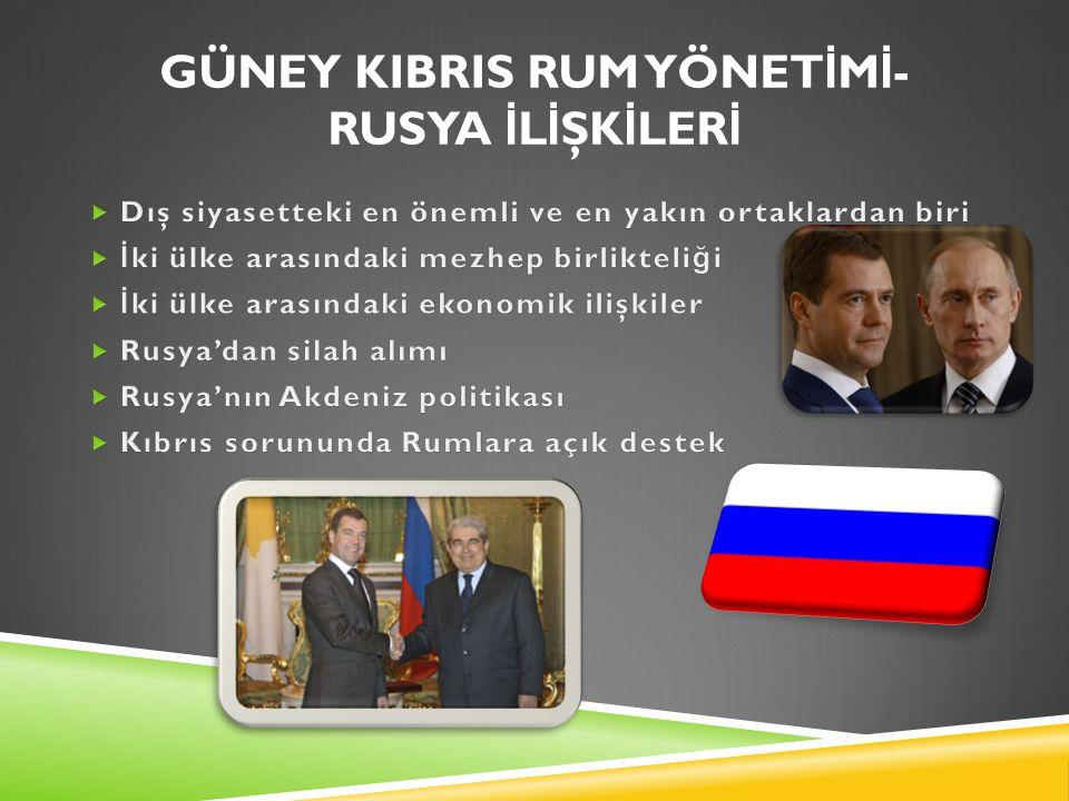 GÜNEY KIBRIS RUM YÖNET İ M İ - RUSYA İ L İ ŞK İ LER İ