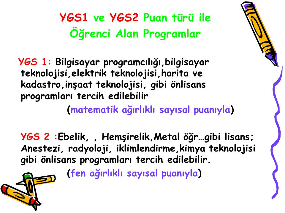 YGS1 ve YGS2 Puan türü ile Öğrenci Alan Programlar YGS 1: Bilgisayar programcılığı,bilgisayar teknolojisi,elektrik teknolojisi,harita ve kadastro,inşa