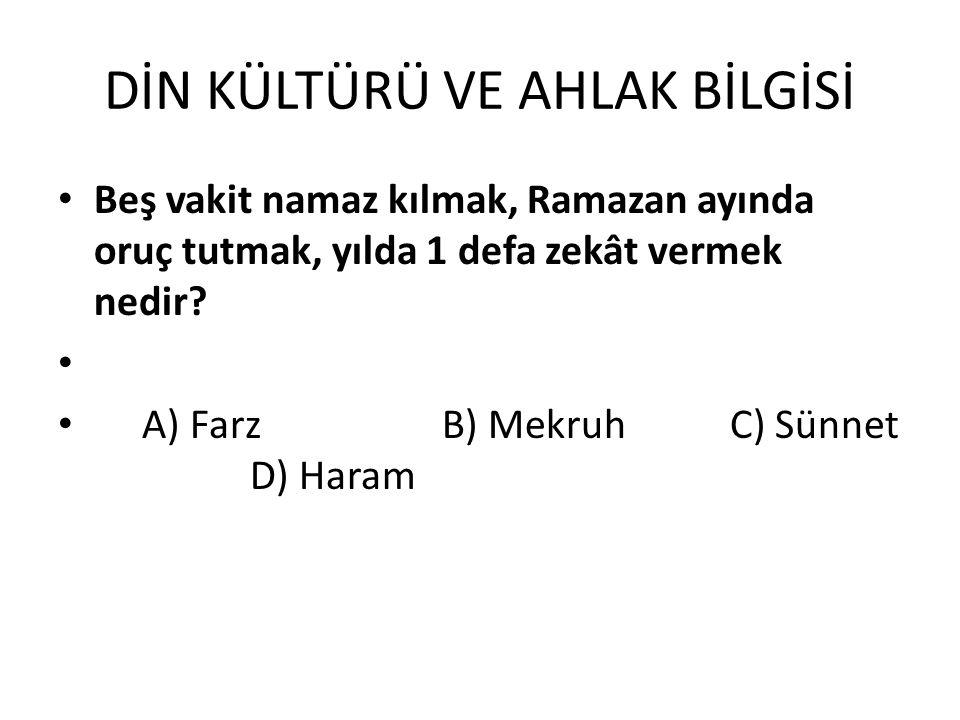 DİN KÜLTÜRÜ VE AHLAK BİLGİSİ Beş vakit namaz kılmak, Ramazan ayında oruç tutmak, yılda 1 defa zekât vermek nedir? A) Farz B) MekruhC) Sünnet D) Haram