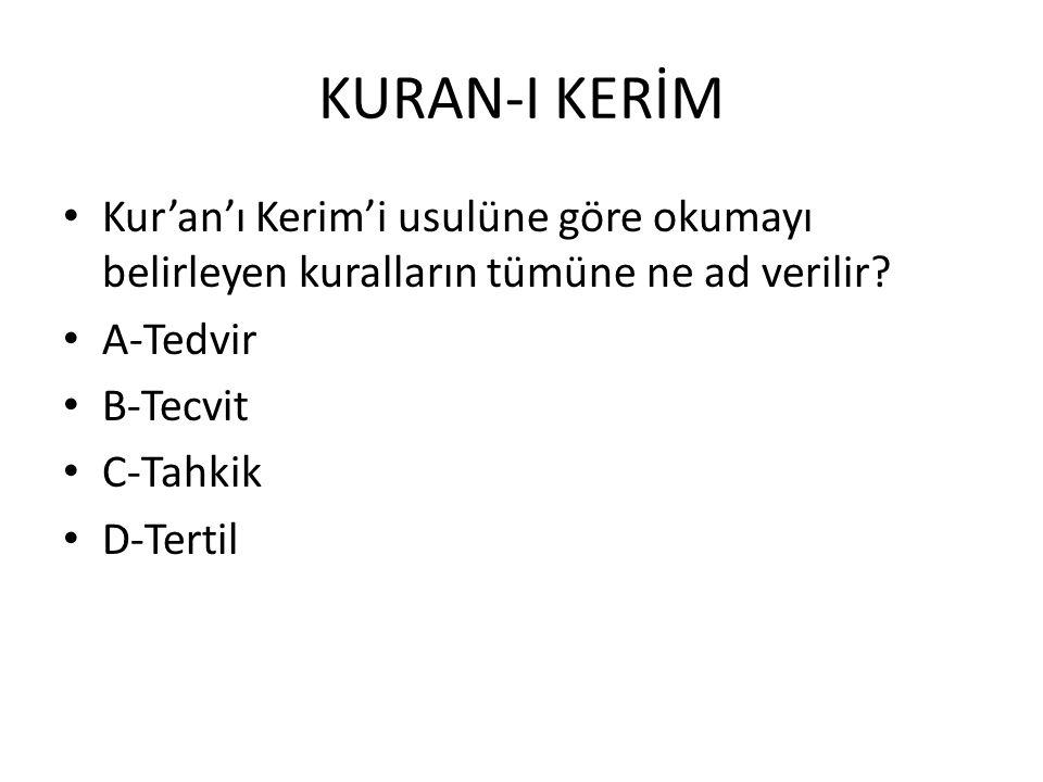 KURAN-I KERİM Kur'an'ı Kerim'i usulüne göre okumayı belirleyen kuralların tümüne ne ad verilir? A-Tedvir B-Tecvit C-Tahkik D-Tertil