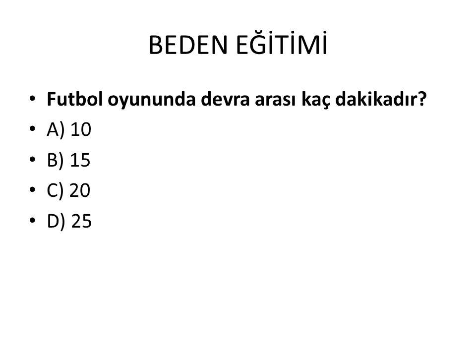 BEDEN EĞİTİMİ Futbol oyununda devra arası kaç dakikadır? A) 10 B) 15 C) 20 D) 25