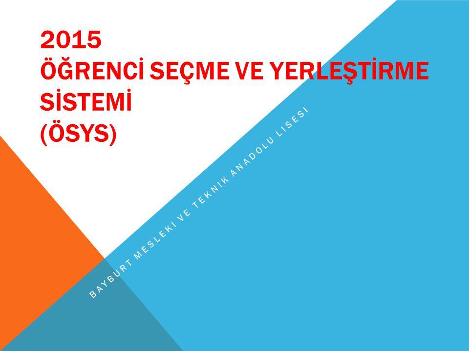 2015 ÖĞRENCİ SEÇME VE YERLEŞTİRME SİSTEMİ (ÖSYS) BAYBURT MESLEKI VE TEKNIK ANADOLU LISESI