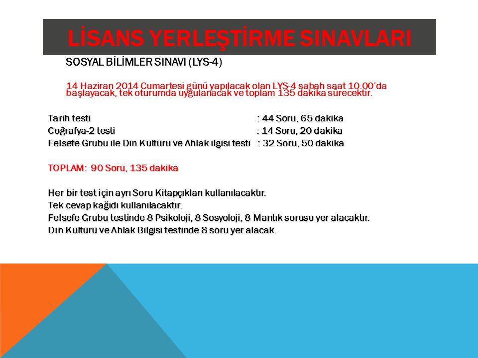 LİSANS YERLEŞTİRME SINAVLARI SOSYAL BİLİMLER SINAVI (LYS-4) 14 Haziran 2014 Cumartesi günü yapılacak olan LYS-4 sabah saat 10.00'da başlayacak, tek ot