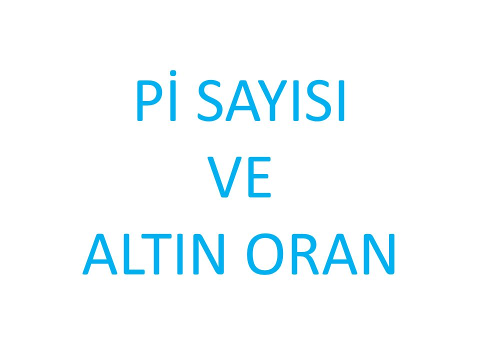 Pİ SAYISI VE ALTIN ORAN